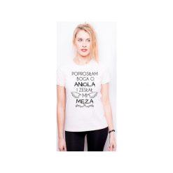 Koszulka damska PROSIŁEM BOGA O ANIOŁA A ZESŁAŁ MI MĘŻA. Białe t-shirty damskie Tailormade24, z nadrukiem, z bawełny. Za 45.00 zł.